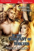 In the Company of Wolves ebook by Ashley Malkin