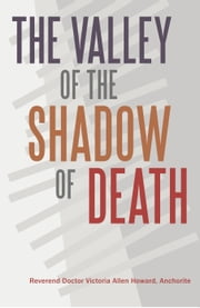 The Valley of the Shadow of Death ebook by Rev. Dr. Victoria Allen Howard, Anch.
