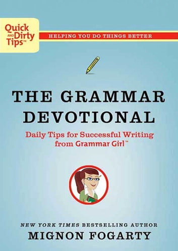 The Grammar Devotional - Daily Tips for Successful Writing from Grammar Girl (TM) ebook by Mignon Fogarty