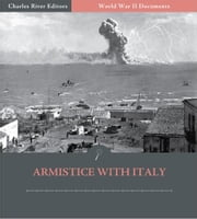 World War II Documents: Armistice with Italy (Illustrated Edition) ebook by U.S. Government