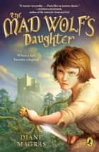 The Mad Wolf's Daughter ebook by Diane Magras
