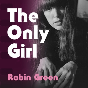 The Only Girl - My Life and Times on the Masthead of Rolling Stone audiobook by Robin Green