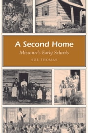 A Second Home - Missouri's Early Schools ebook by Sue Thomas