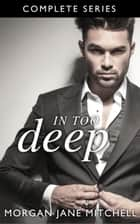 In Too Deep - The Complete Series - Table 21 ebook by Morgan Jane Mitchell