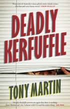 Deadly Kerfuffle ebook by Tony Martin