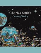 Creating Worlds ebook by Charles Smith