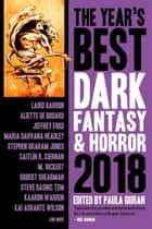 The Year's Best Dark Fantasy & Horror, 2018 Edition - The Year's Best Dark Fantasy & Horror, #9 ebook by Paula Guran