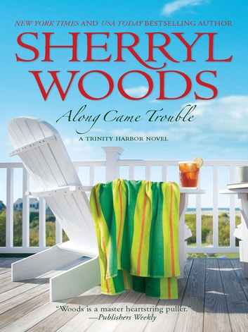 Along Came Trouble (A Trinity Harbor Novel, Book 3) ebook by Sherryl Woods