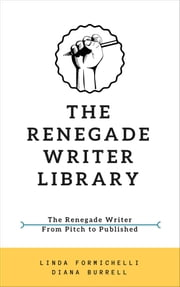 The Renegade Writer Library - The Renegade Writer & From Pitch to Published (2-book bundle) ebook by Diana Burrell, Linda Formichelli