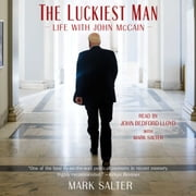 The Luckiest Man - Life with John McCain audiobook by Mark Salter