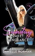 Sunday, Sweet Vengeance ebook by Danielle Norman