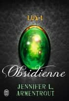Lux (Tome 1) - Obsidienne ebook by Jennifer L. Armentrout, Cécile Tasson