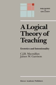 A Logical Theory of Teaching - Erotetics and Intentionality ebook by C.J.B. Macmillan,James W. Garrison