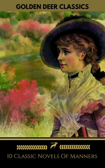 10 Classic Novels Of Manners You Should Read (Golden Deer Classics) - Pride And Prejudice, Vanity Fair, Madame Bovary, Anna Karenina... ebook by Jane Austen,Golden Deer Classics,William Makepeace Thackeray,Gustave Flaubert,Leo Tolstoy,Thomas Hardy,Guy de Maupassant,Edith Wharton