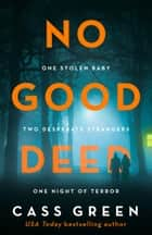 No Good Deed: The gripping new psychological thriller from the bestselling author of In a Cottage in a Wood ebook by Cass Green