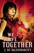 We Leave Together ebook by J. M. McDermott