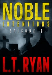 Noble Intentions: Episode 5 ebook by L.T. Ryan