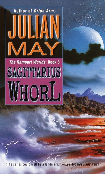 The Sagittarius Whorl - Book Three of the Rampart Worlds Trilogy ebook by Julian May