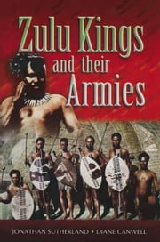 Zulu Kings and their Armies ebook by Diane Canwell