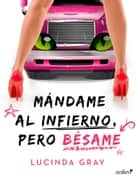 Mándame al infierno, pero bésame eBook by Lucinda Gray
