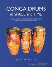 Conga Drums in Space and Time - Musical Theory of Time Positions and Polymetry, with Percussion Notation for Hand Drums ebook by Jorge Pardo AIA