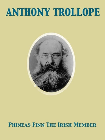 Phineas Finn The Irish Member ebook by Anthony Trollope