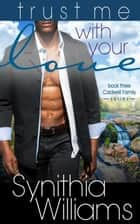 Trust Me With Your Love - Caldwell Family ebook by Synithia Williams