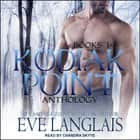 Kodiak Point Anthology - Books 1 - 3 audiobook by Eve Langlais