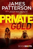 Private Gold - BookShots ebook by James Patterson