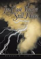 In Case You're Still Here ebook by Demond M James