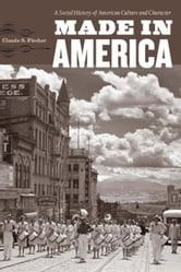 Made in America - A Social History of American Culture and Character ebook by Claude S. Fischer
