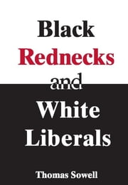 Black Rednecks & White Liberals - Hope, Mercy, Justice and Autonomy in the American Health Care System ebook by Thomas Sowell