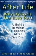 Afterlife: Why Dying Is The Easy Part ebook by Anna Gracey, Dana Tebow