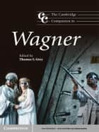 The Cambridge Companion to Wagner ebook by Thomas S. Grey