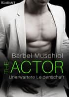The Actor. Unerwartete Leidenschaft ebook by Bärbel Muschiol