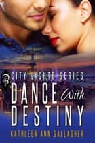 Dance with Destiny ebook by Kathleen Ann Gallagher