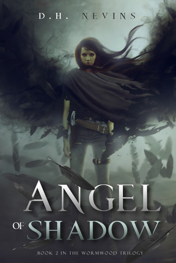 Angel of Shadow, Wormwood Trilogy, Book 2 ebook by D.H. Nevins