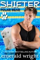Shifter: Polar Bear, Part One - Polar Bear, #1 ebook by