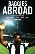 Baggies Abroad - The Complete Record of West Bromwich Albion's Global Travels ebook by Tony Matthews