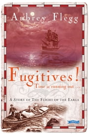 Fugitives! - A Story of the Flight of the Earls ebook by Aubrey Flegg