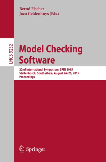 Model Checking Software - 22nd International Symposium, SPIN 2015, Stellenbosch, South Africa, August 24-26, 2015, Proceedings ebook by