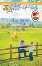 The Forest Ranger's Child - A Fresh-Start Family Romance ekitaplar by Leigh Bale