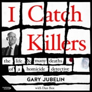 I Catch Killers - The Life and Many Deaths of a Homicide Detective audiobook by Gary Jubelin