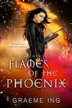 Flames of the Phoenix ebook by Graeme Ing