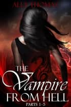 The Vampire from Hell (Parts 1-5): The Volume Series #3 ebook by Ally Thomas