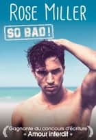 So Bad ! ebook by Rose Miller