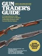Gun Trader's Guide, Forty-Second Edition - A Comprehensive, Fully Illustrated Guide to Modern Collectible Firearms with Current Market Values ebook by Robert A. Sadowski