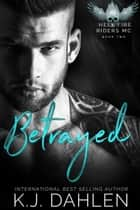 Betrayed - Hell's Fire Riders MC, #2 ebook by Kj Dahlen