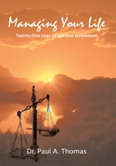 Managing Your Life - Twenty-One Laws of Spiritual Enrichment ebook by Dr. Paul A. Thomas