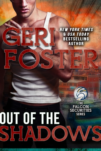 Out Of The Shadows - A Falcon Securities Novel ebook by Geri Foster